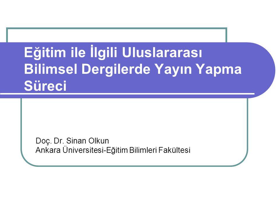 Eğitim ile İlgili Uluslararası Bilimsel Dergilerde Yayın Yapma Süreci Doç. Dr. Sinan Olkun Ankara Üniversitesi-Eğitim Bilimleri Fakültesi