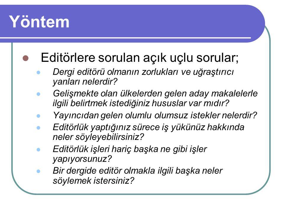 Yöntem Editörlere sorulan açık uçlu sorular; Dergi editörü olmanın zorlukları ve uğraştırıcı yanları nelerdir? Gelişmekte olan ülkelerden gelen aday m