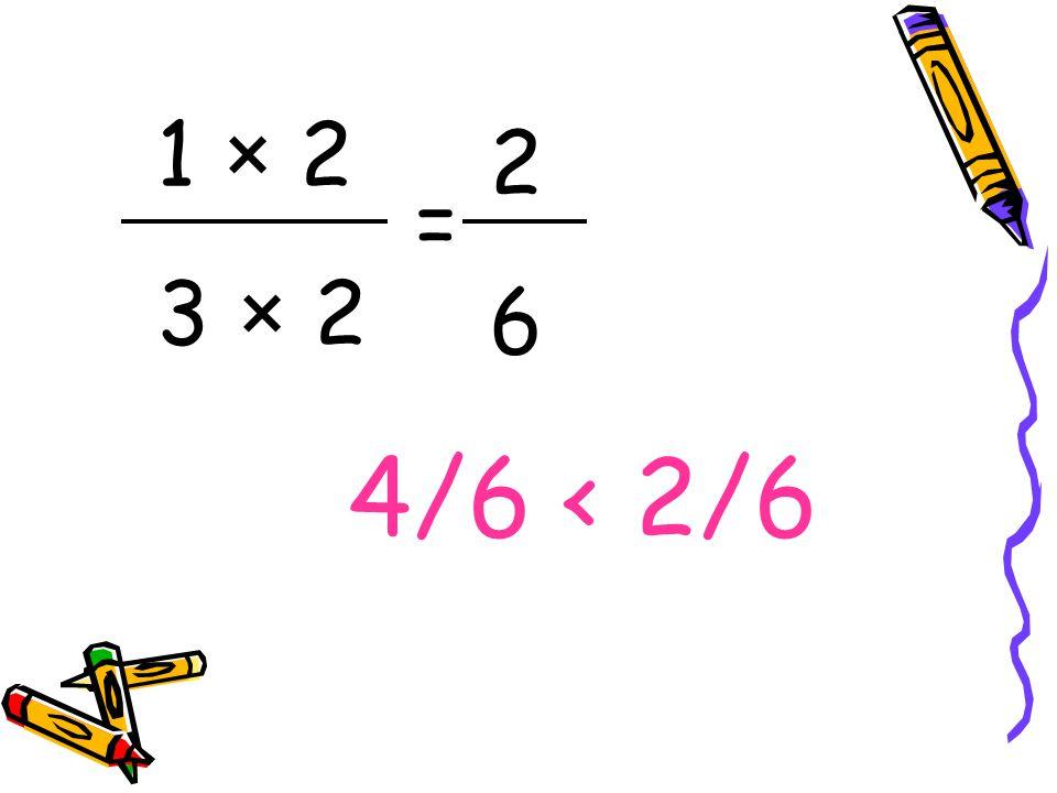 1 × 2 3 × 2 = 2626 4/6 < 2/6
