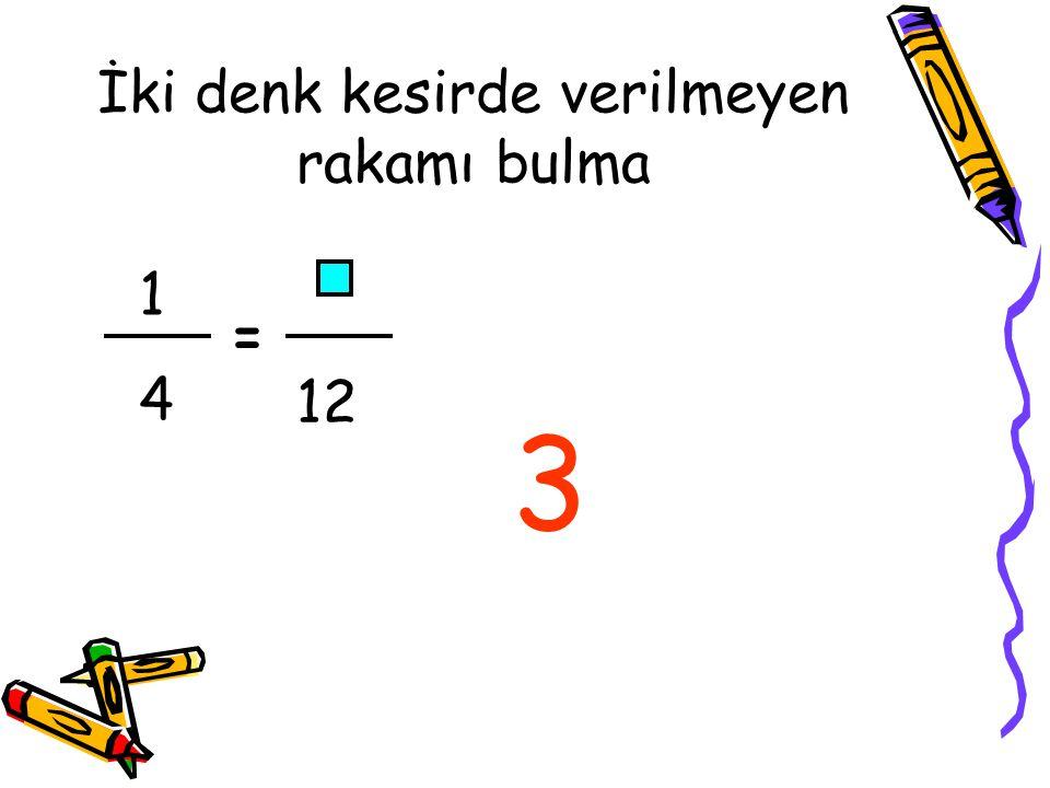 İki denk kesirde verilmeyen rakamı bulma 1414 = 12 3