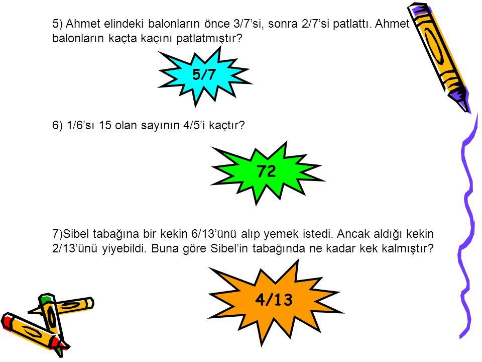 5) Ahmet elindeki balonların önce 3/7'si, sonra 2/7'si patlattı.