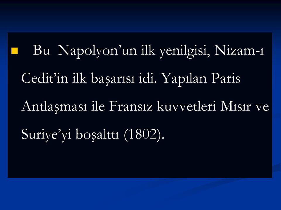 Bu amaçla Napolyon Bonapart Mısır'ı işgal etti. Fakat Akka kalesi önlerinde Cezzar Ahmet Paşa komutasındaki Nizam-ı Cedit ordusuna yenildi Bu amaçla N