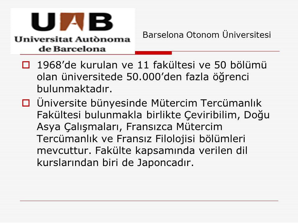 Barselona Otonom Üniversitesi  1968'de kurulan ve 11 fakültesi ve 50 bölümü olan üniversitede 50.000'den fazla öğrenci bulunmaktadır.  Üniversite bü