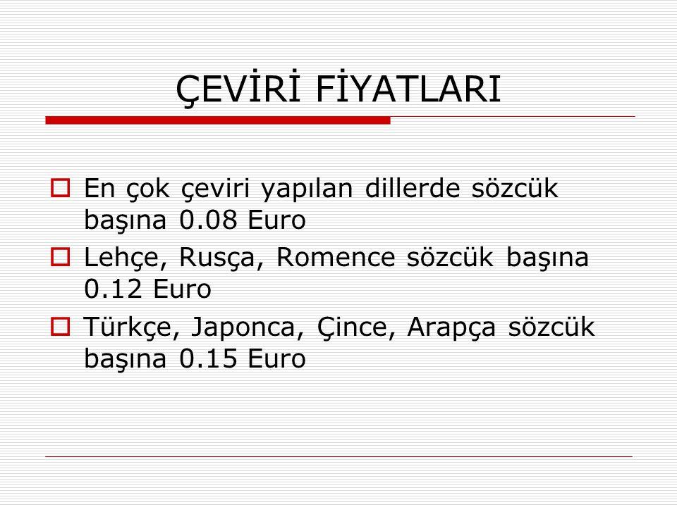ÇEVİRİ FİYATLARI  En çok çeviri yapılan dillerde sözcük başına 0.08 Euro  Lehçe, Rusça, Romence sözcük başına 0.12 Euro  Türkçe, Japonca, Çince, Ar