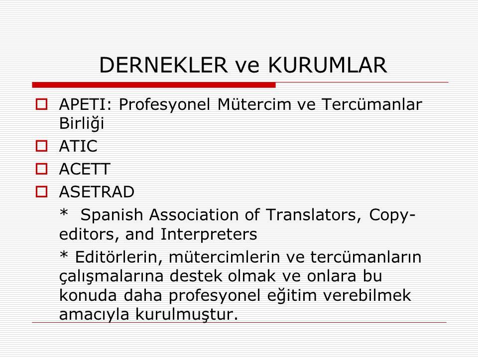 DERNEKLER ve KURUMLAR  APETI: Profesyonel Mütercim ve Tercümanlar Birliği  ATIC  ACETT  ASETRAD * Spanish Association of Translators, Copy- editor