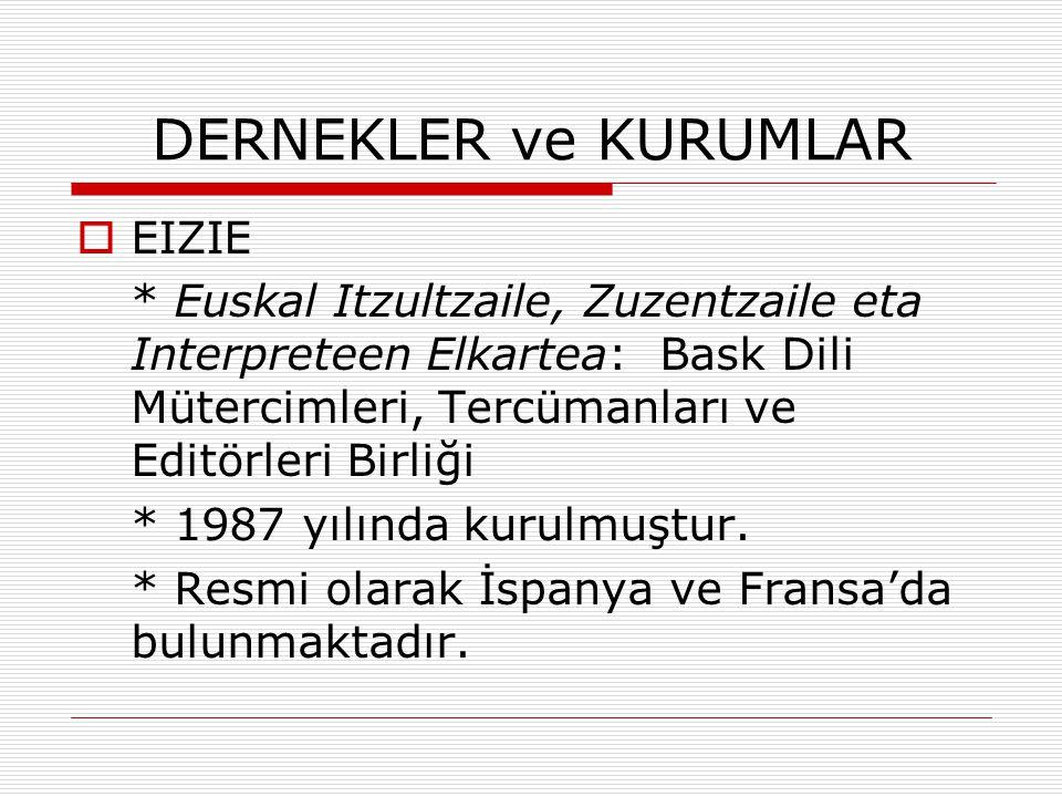 DERNEKLER ve KURUMLAR  EIZIE * Euskal Itzultzaile, Zuzentzaile eta Interpreteen Elkartea: Bask Dili Mütercimleri, Tercümanları ve Editörleri Birliği