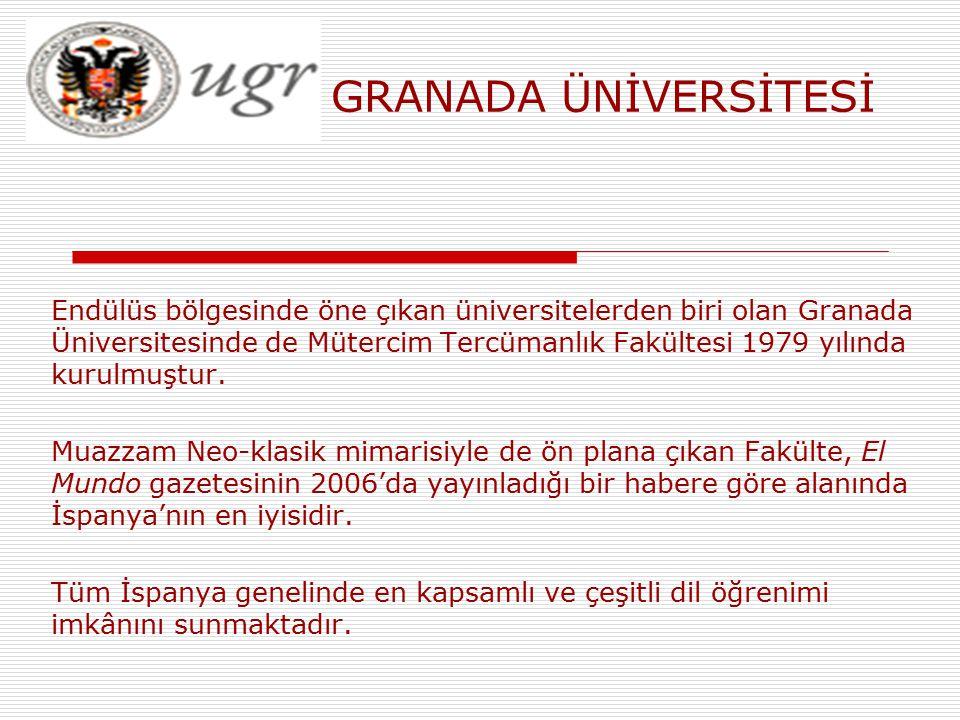 GRANADA ÜNİVERSİTESİ Endülüs bölgesinde öne çıkan üniversitelerden biri olan Granada Üniversitesinde de Mütercim Tercümanlık Fakültesi 1979 yılında ku