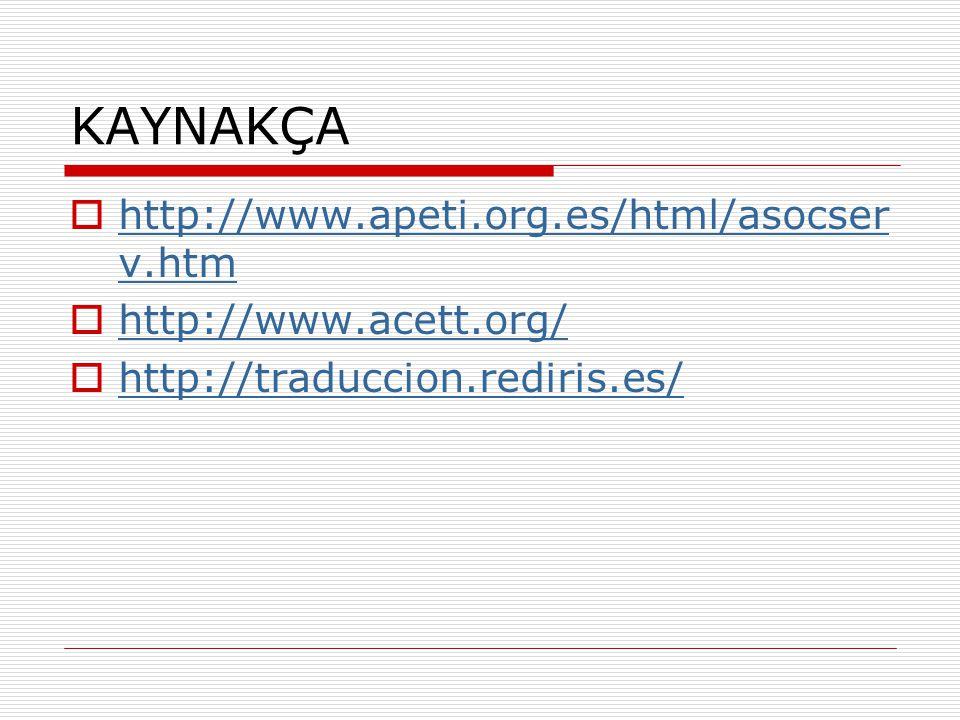 KAYNAKÇA  http://www.apeti.org.es/html/asocser v.htm http://www.apeti.org.es/html/asocser v.htm  http://www.acett.org/ http://www.acett.org/  http: