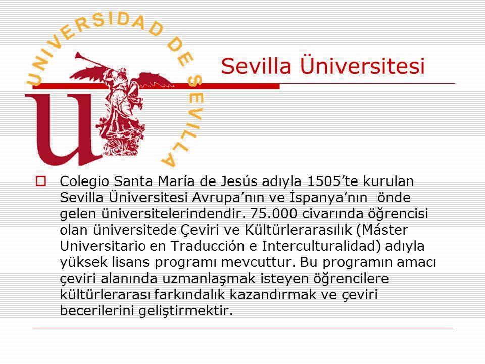 Sevilla Üniversitesi  Colegio Santa María de Jesús adıyla 1505'te kurulan Sevilla Üniversitesi Avrupa'nın ve İspanya'nın önde gelen üniversitelerinde