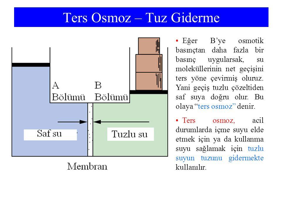 Ters Osmoz – Tuz Giderme Eğer B'ye osmotik basınçtan daha fazla bir basınç uygularsak, su moleküllerinin net geçişini ters yöne çevirmiş oluruz.