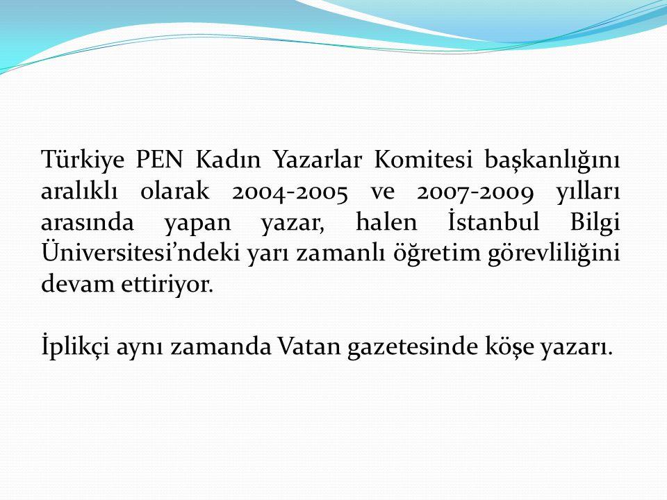 Türkiye PEN Kadın Yazarlar Komitesi başkanlığını aralıklı olarak 2004-2005 ve 2007-2009 yılları arasında yapan yazar, halen İstanbul Bilgi Üniversitesi'ndeki yarı zamanlı öğretim görevliliğini devam ettiriyor.