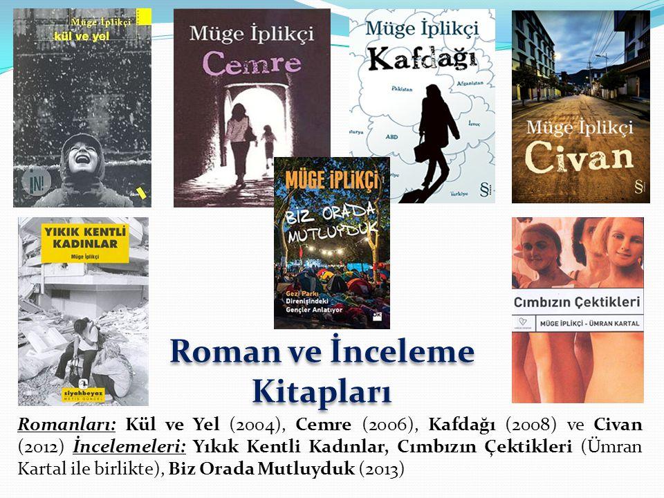 Romanları: Kül ve Yel (2004), Cemre (2006), Kafdağı (2008) ve Civan (2012) İncelemeleri: Yıkık Kentli Kadınlar, Cımbızın Çektikleri (Ümran Kartal ile birlikte), Biz Orada Mutluyduk (2013) Roman ve İnceleme Kitapları