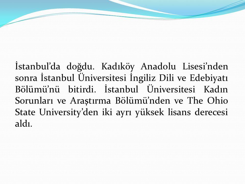İstanbul'da doğdu. Kadıköy Anadolu Lisesi'nden sonra İstanbul Üniversitesi İngiliz Dili ve Edebiyatı Bölümü'nü bitirdi. İstanbul Üniversitesi Kadın So