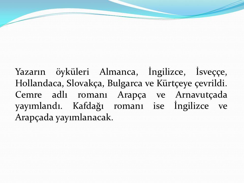 Yazarın öyküleri Almanca, İngilizce, İsveççe, Hollandaca, Slovakça, Bulgarca ve Kürtçeye çevrildi. Cemre adlı romanı Arapça ve Arnavutçada yayımlandı.