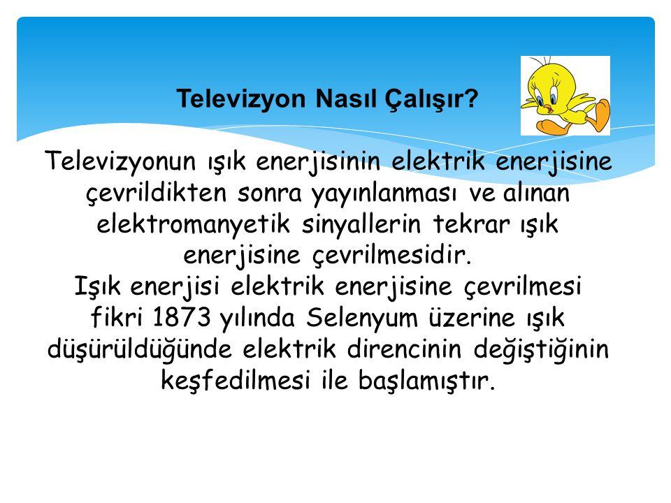 Televizyon Nasıl Çalışır? Televizyonun ışık enerjisinin elektrik enerjisine çevrildikten sonra yayınlanması ve alınan elektromanyetik sinyallerin tekr