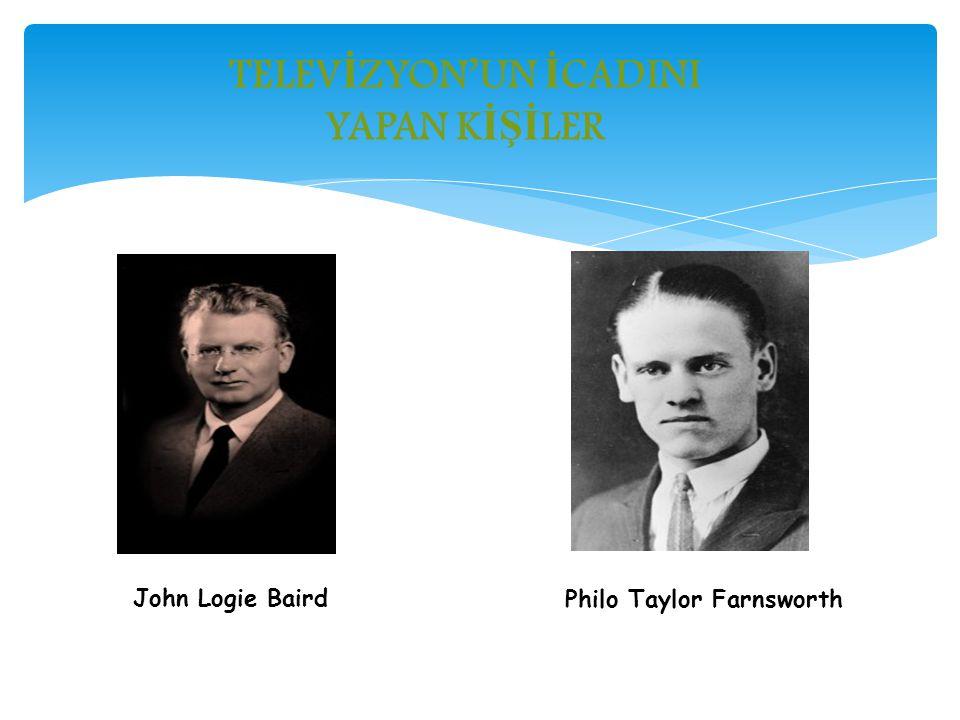 TELEV İ ZYON'UN İ CADINI YAPAN K İŞİ LER John Logie Baird Philo Taylor Farnsworth