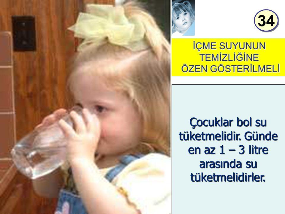 Rehberlik Ve Psikolojik Danışma Birimi 34 05.04.2015 Çocuklar bol su tüketmelidir. Günde en az 1 – 3 litre arasında su tüketmelidirler. 34