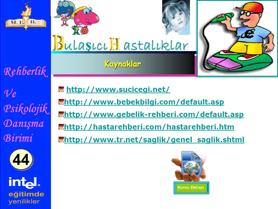 Rehberlik Ve Psikolojik Danışma Birimi ula ş ıcı astalıklar KaynaklarKaynaklar http://www.sucicegi.net/ http://www.bebekbilgi.com/default.asp http://w