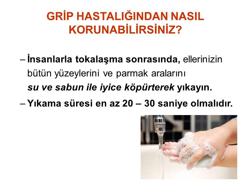 –İnsanlarla tokalaşma sonrasında, ellerinizin bütün yüzeylerini ve parmak aralarını su ve sabun ile iyice köpürterek yıkayın.