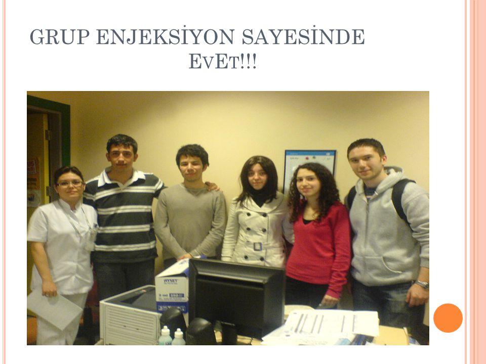 GRUP ENJEKSİYON SAYESİNDE E V E T !!!