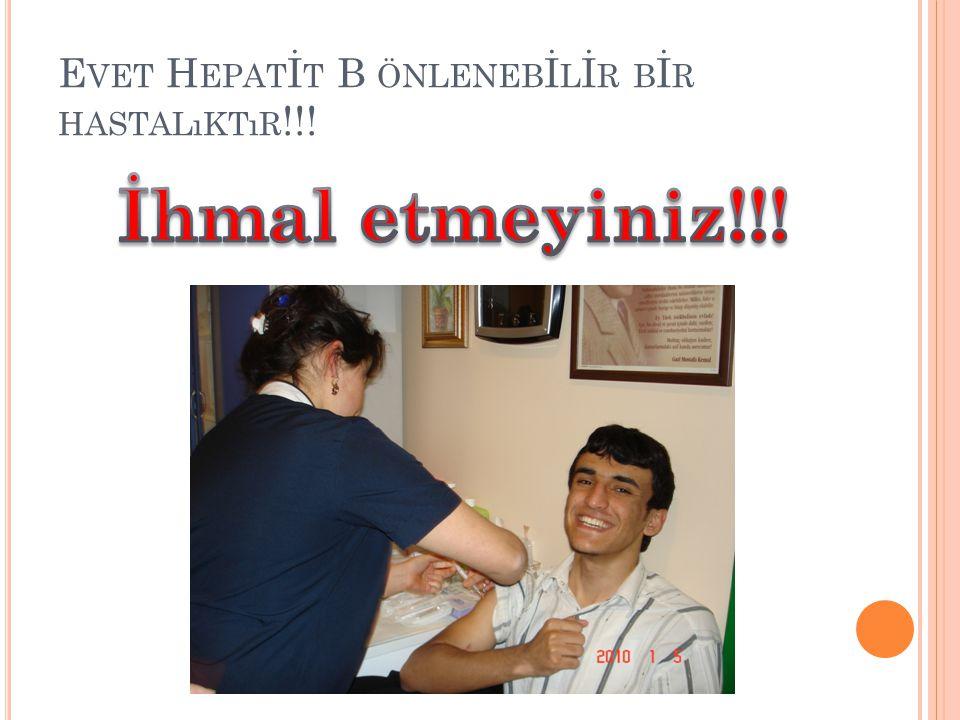 E VET H EPAT İ T B ÖNLENEB İ L İ R B İ R HASTALıKTıR !!!