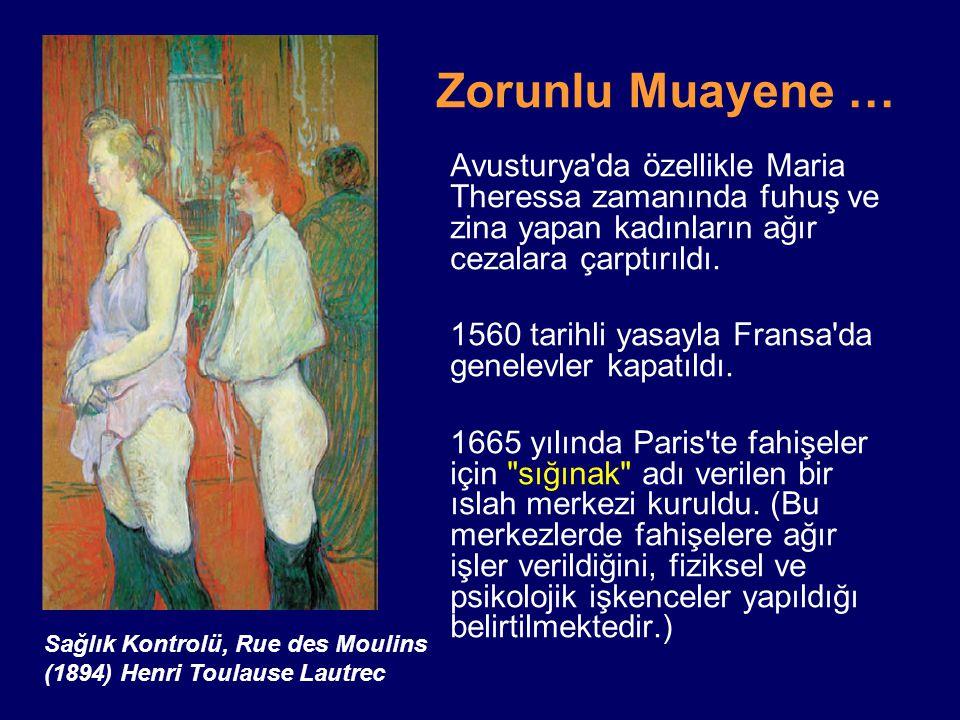 Zorunlu Muayene … Avusturya'da özellikle Maria Theressa zamanında fuhuş ve zina yapan kadınların ağır cezalara çarptırıldı. 1560 tarihli yasayla Frans