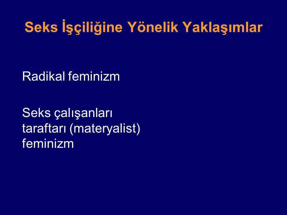 Seks İşçiliğine Yönelik Yaklaşımlar Radikal feminizm Seks çalışanları taraftarı (materyalist) feminizm