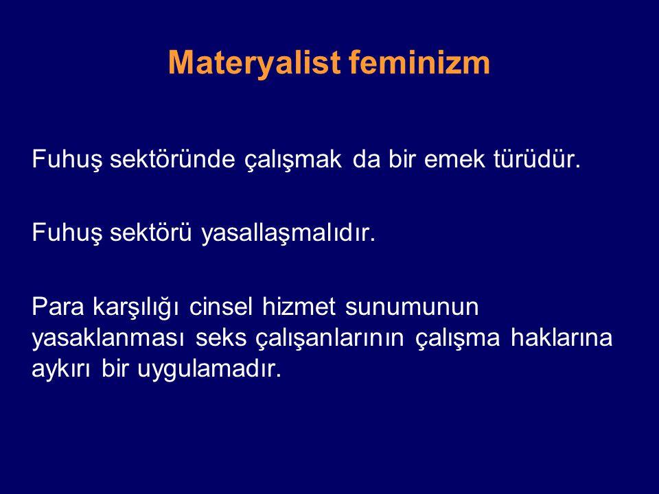 Materyalist feminizm Fuhuş sektöründe çalışmak da bir emek türüdür. Fuhuş sektörü yasallaşmalıdır. Para karşılığı cinsel hizmet sunumunun yasaklanması