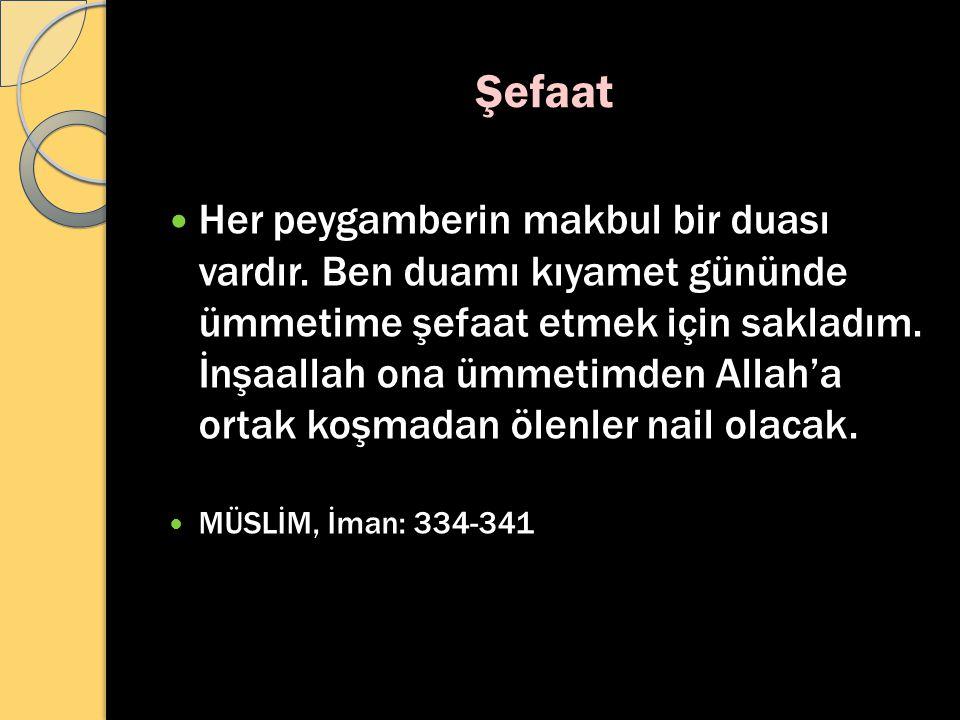 Şefaat Her peygamberin makbul bir duası vardır.