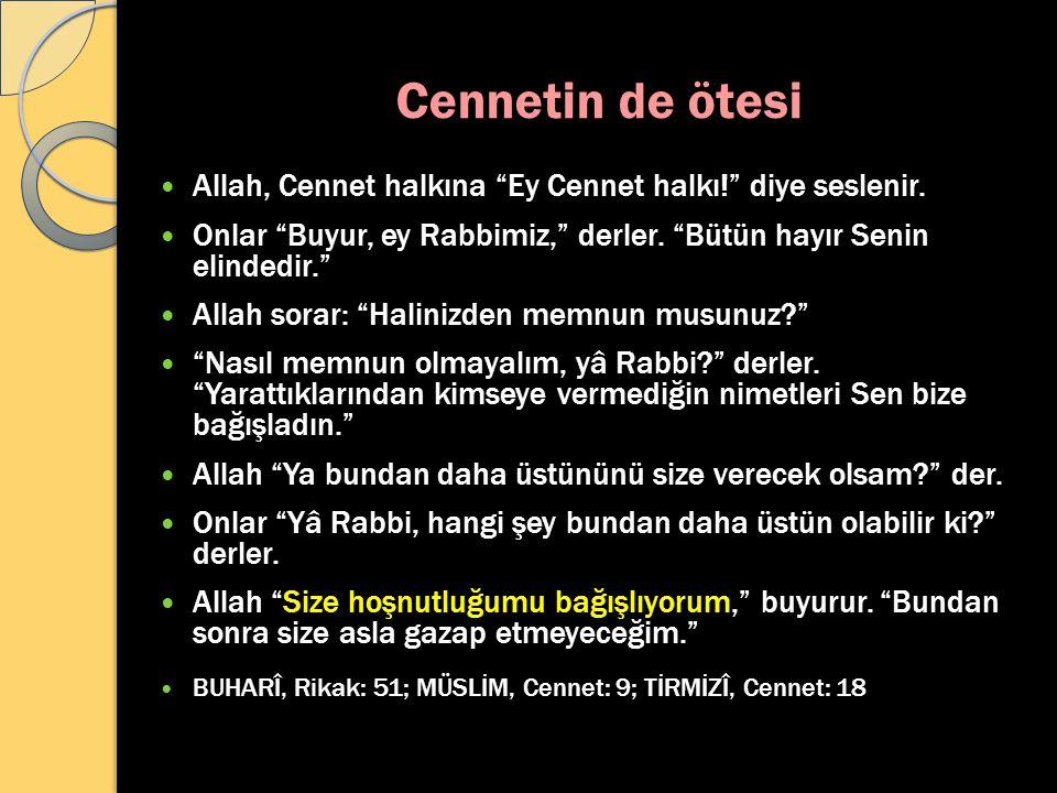 """Cennetin de ötesi Allah, Cennet halkına """"Ey Cennet halkı!"""" diye seslenir. Onlar """"Buyur, ey Rabbimiz,"""" derler. """"Bütün hayır Senin elindedir."""" Allah sor"""