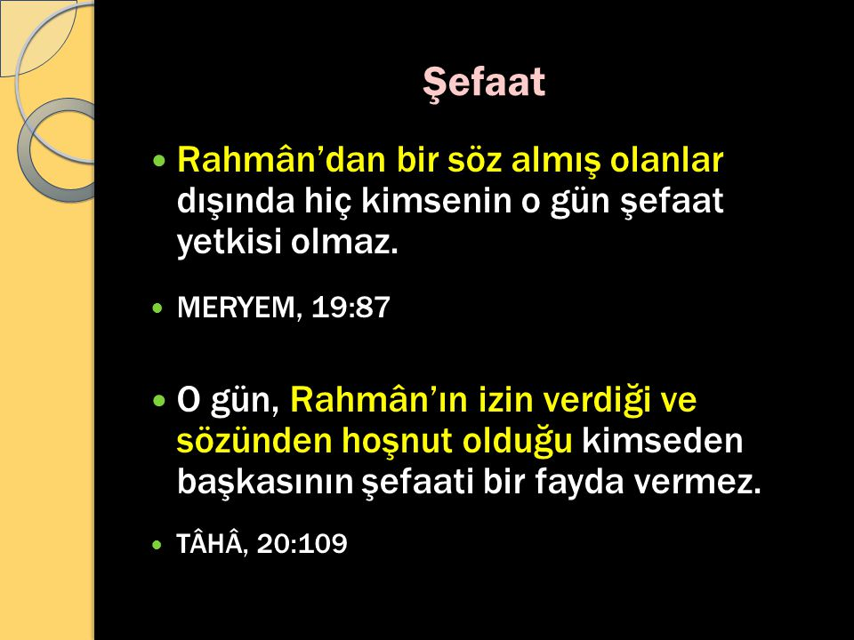 Şefaat Rahmân'dan bir söz almış olanlar dışında hiç kimsenin o gün şefaat yetkisi olmaz. MERYEM, 19:87 O gün, Rahmân'ın izin verdiği ve sözünden hoşnu