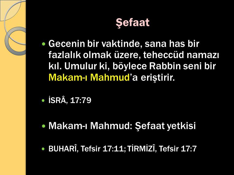 Şefaat Gecenin bir vaktinde, sana has bir fazlalık olmak üzere, teheccüd namazı kıl. Umulur ki, böylece Rabbin seni bir Makam-ı Mahmud'a eriştirir. İS