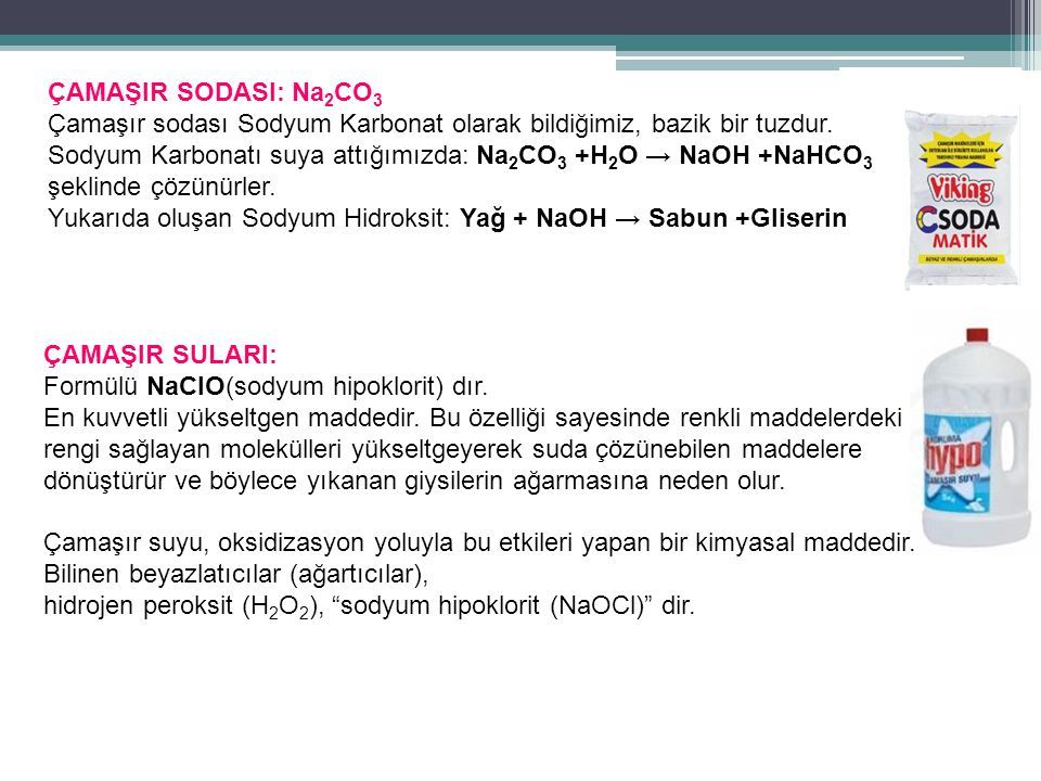 ÇAMAŞIR SODASI: Na 2 CO 3 Çamaşır sodası Sodyum Karbonat olarak bildiğimiz, bazik bir tuzdur.