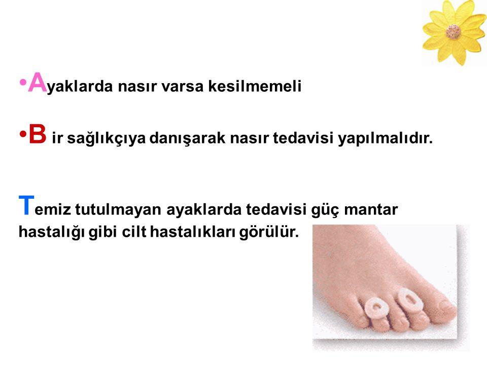 A yaklarda nasır varsa kesilmemeli B ir sağlıkçıya danışarak nasır tedavisi yapılmalıdır. T emiz tutulmayan ayaklarda tedavisi güç mantar hastalığı gi