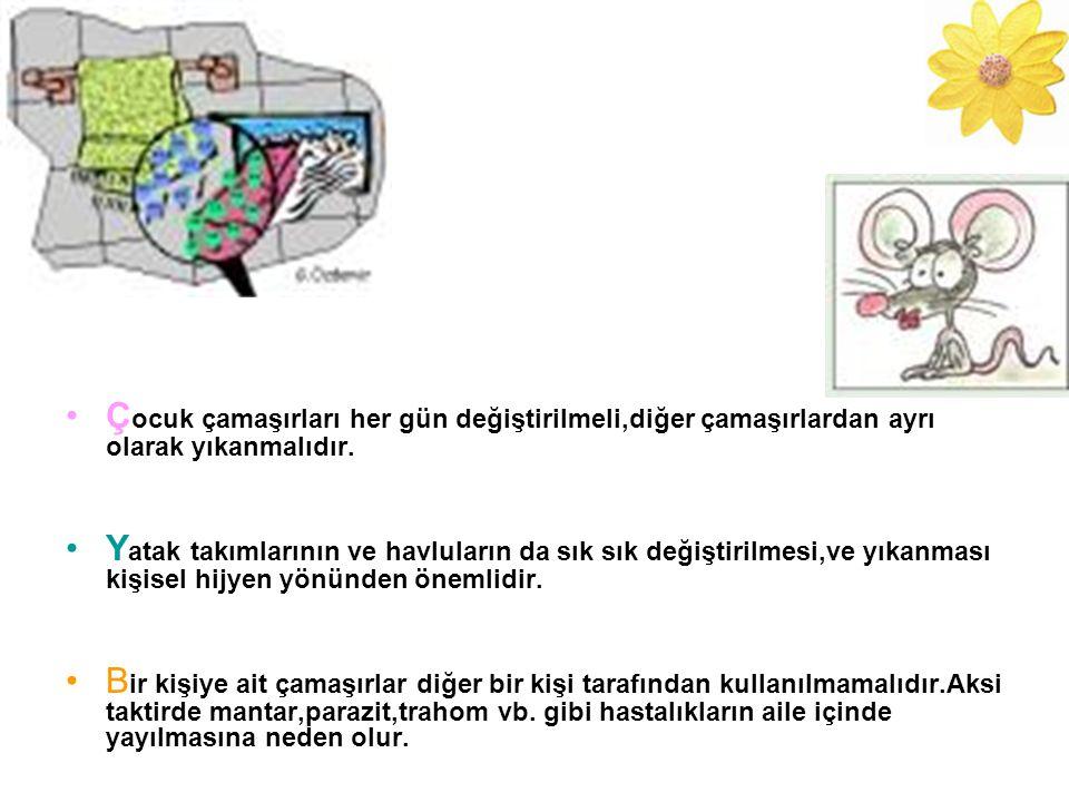 Ç ocuk çamaşırları her gün değiştirilmeli,diğer çamaşırlardan ayrı olarak yıkanmalıdır. Y atak takımlarının ve havluların da sık sık değiştirilmesi,ve