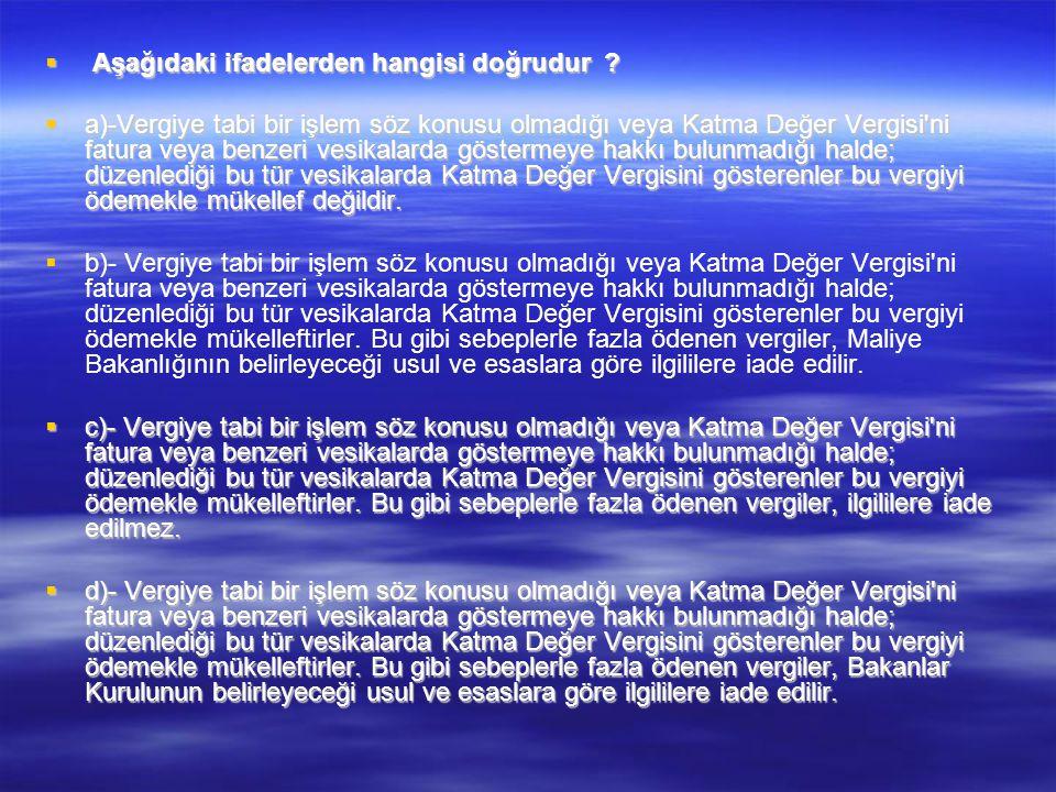  Aşağıdaki ifadelerden hangisi yanlıştır.  a-) Ganyan bayileri KDV yönünden mükelleftir.