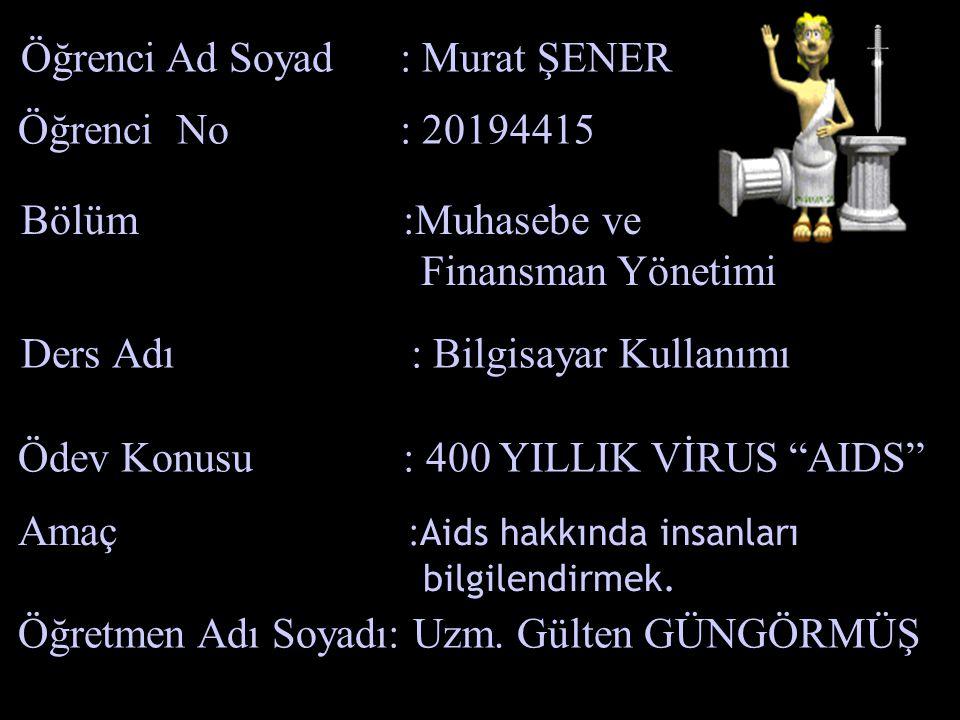 Ders Adı : Bilgisayar Kullanımı Öğrenci Ad Soyad : Murat ŞENER Öğrenci No : 20194415 Öğretmen Adı Soyadı: Uzm.