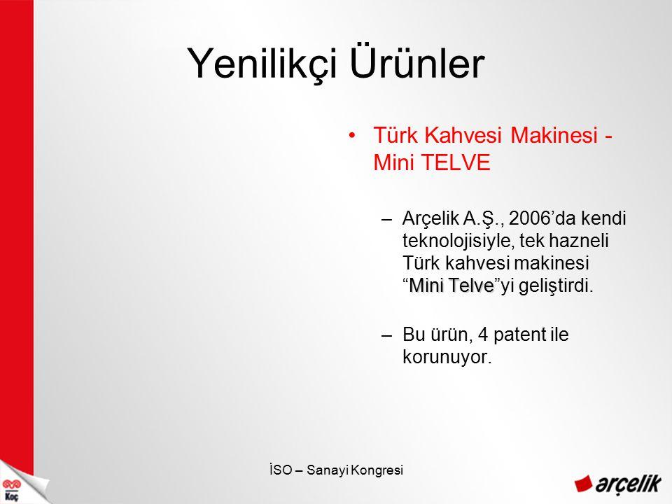 İSO – Sanayi Kongresi Yenilikçi Ürünler Türk Kahvesi Makinesi - Mini TELVE Mini Telve –Arçelik A.Ş., 2006'da kendi teknolojisiyle, tek hazneli Türk ka