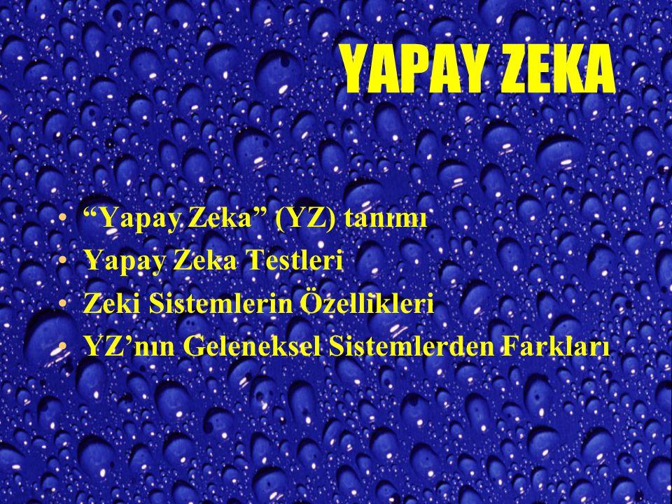 YAPAY ZEKA Yapay Zeka (YZ) tanımı Yapay Zeka Testleri Zeki Sistemlerin Özellikleri YZ'nın Geleneksel Sistemlerden Farkları