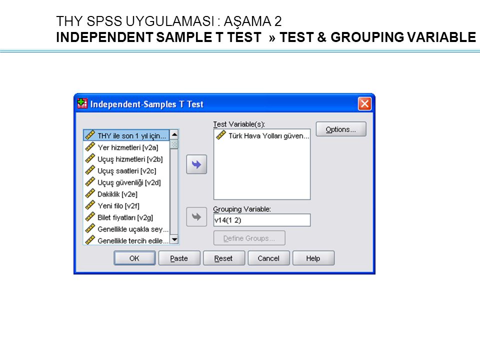 THY SPSS UYGULAMASI : AŞAMA 2 INDEPENDENT SAMPLE T TEST » TEST & GROUPING VARIABLE