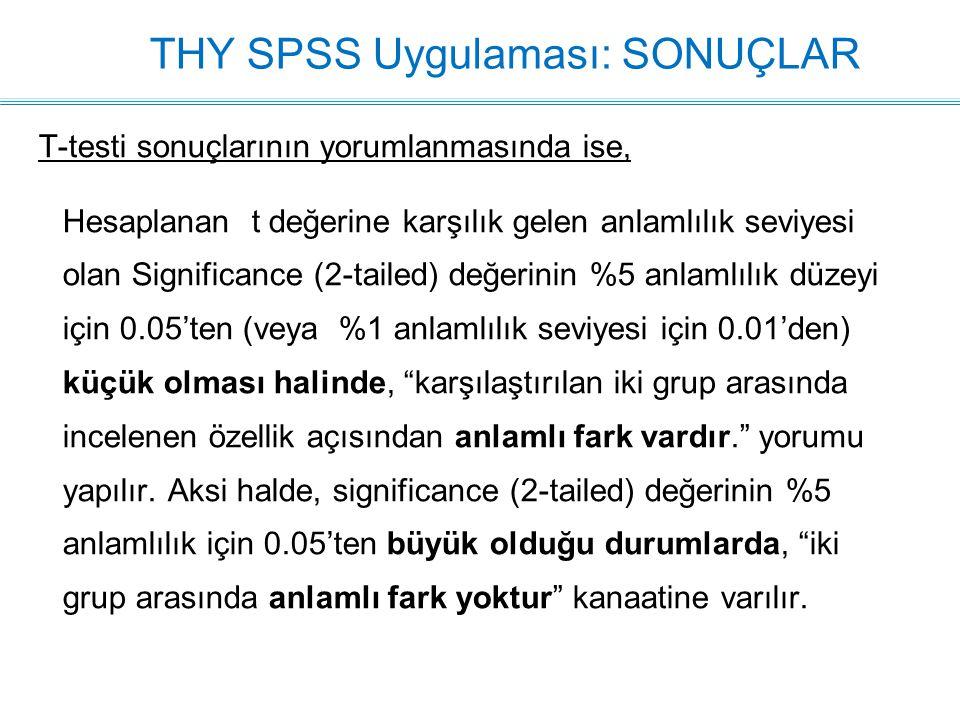 THY SPSS Uygulaması: SONUÇLAR T-testi sonuçlarının yorumlanmasında ise, Hesaplanan t değerine karşılık gelen anlamlılık seviyesi olan Significance (2-