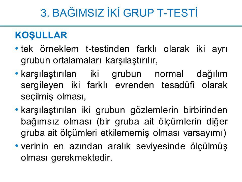 3. BAĞIMSIZ İKİ GRUP T-TESTİ KOŞULLAR tek örneklem t-testinden farklı olarak iki ayrı grubun ortalamaları karşılaştırılır, karşılaştırılan iki grubun
