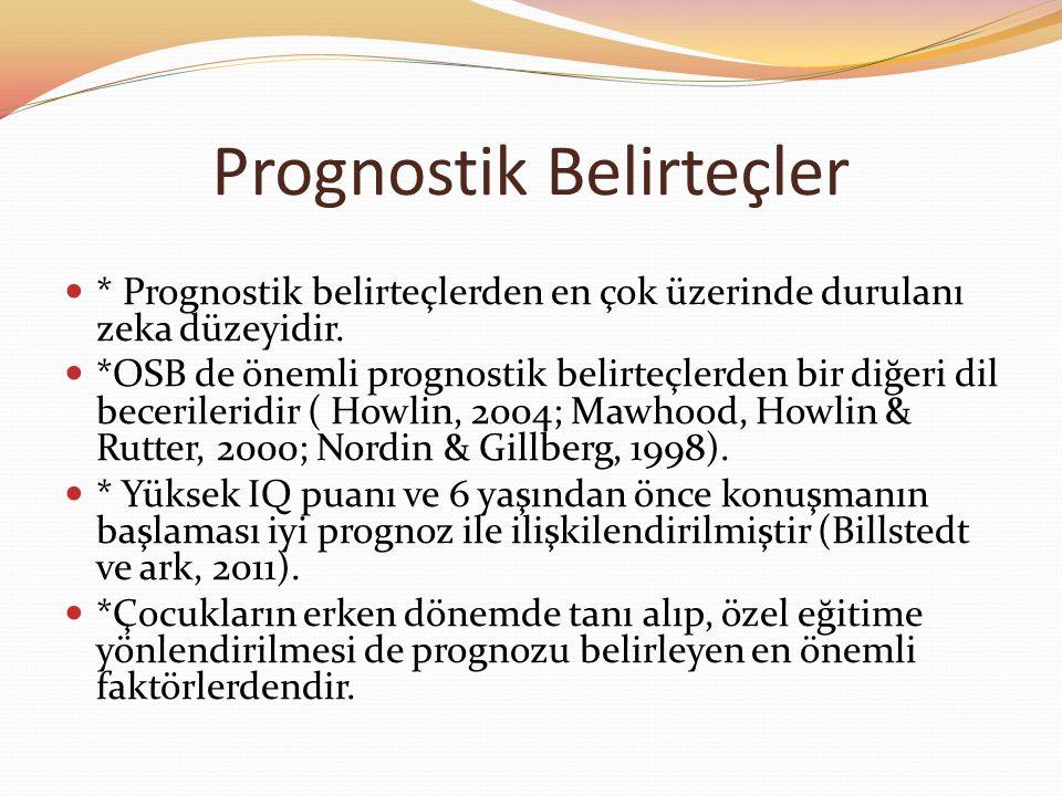 Prognostik Belirteçler * Prognostik belirteçlerden en çok üzerinde durulanı zeka düzeyidir. *OSB de önemli prognostik belirteçlerden bir diğeri dil be