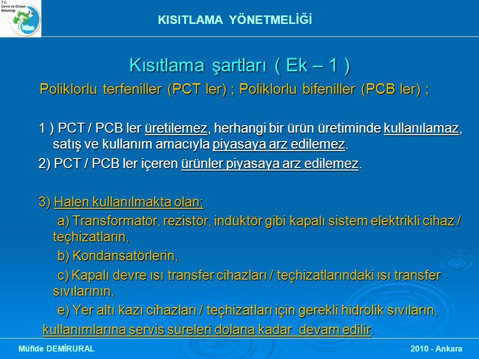Kısıtlama şartları ( Ek – 1 ) Kısıtlama şartları ( Ek – 1 ) Poliklorlu terfeniller (PCT ler) ; Poliklorlu bifeniller (PCB ler) ; Poliklorlu terfeniller (PCT ler) ; Poliklorlu bifeniller (PCB ler) ; 1 ) PCT / PCB ler üretilemez, herhangi bir ürün üretiminde kullanılamaz, satış ve kullanım amacıyla piyasaya arz edilemez.