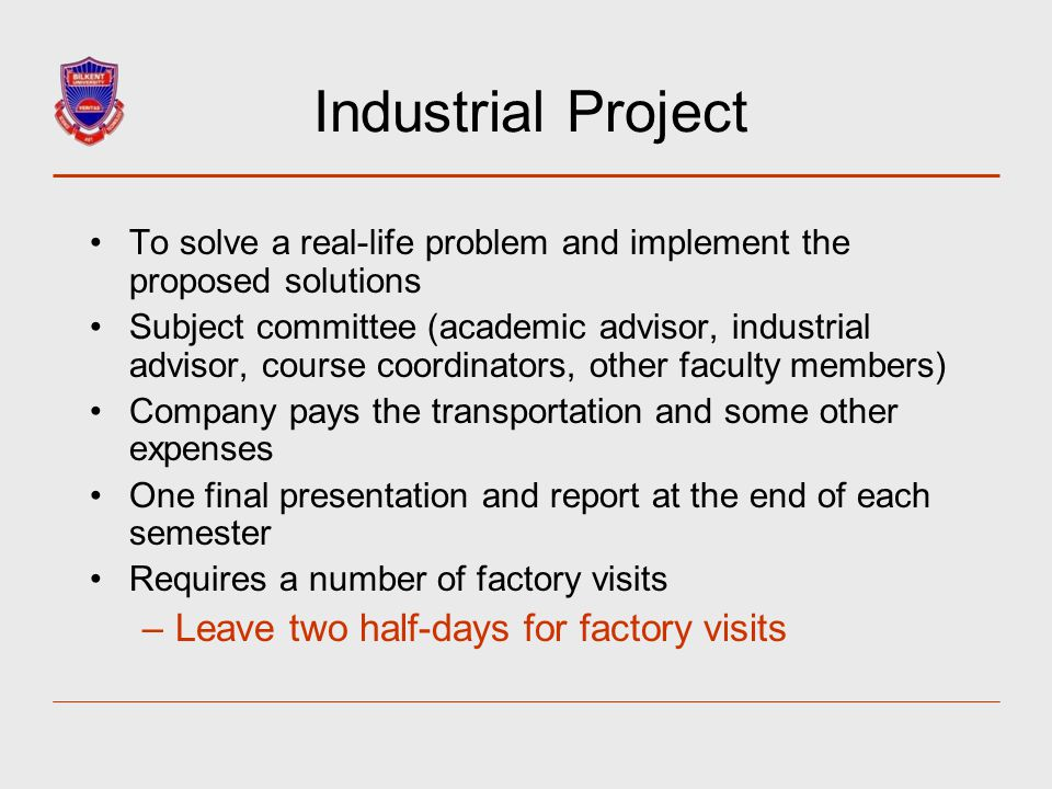 To solve a real-life problem and implement the proposed solutions Subject committee (academic advisor, industrial advisor, course coordinators, other