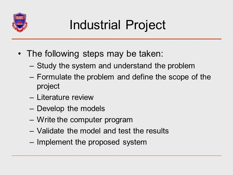 The following steps may be taken: –Study the system and understand the problem –Formulate the problem and define the scope of the project –Literature