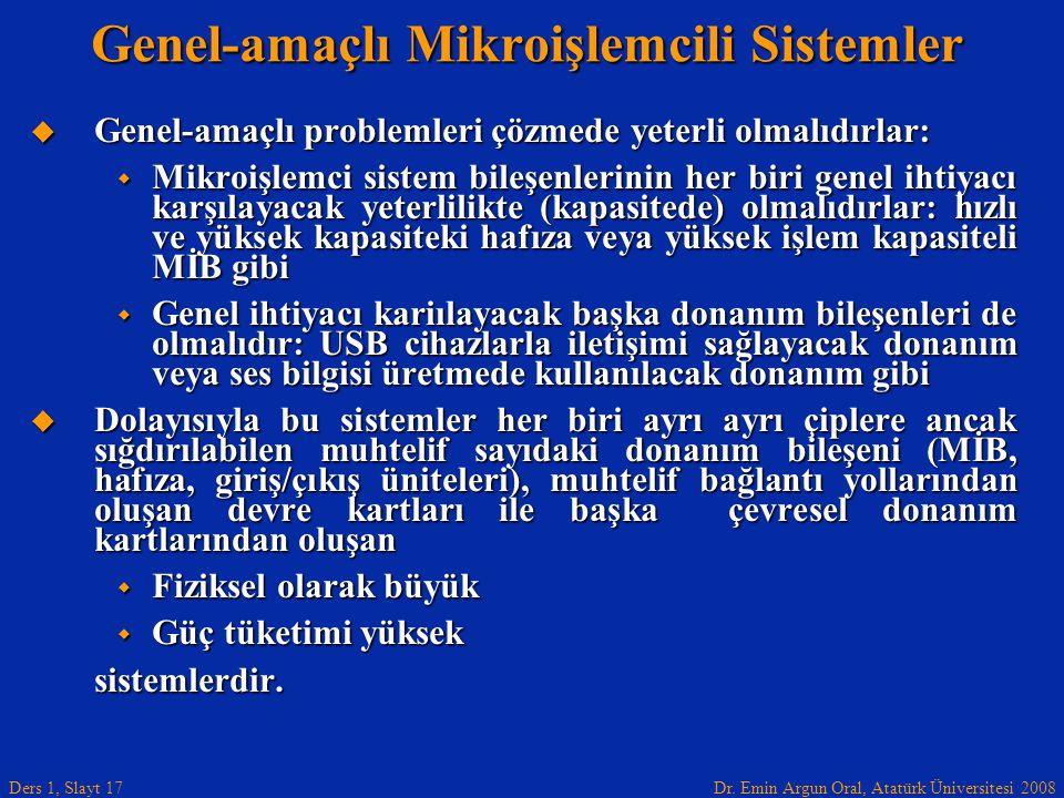 Dr. Emin Argun Oral, Atatürk Üniversitesi 2008 Ders 1, Slayt 17 Genel-amaçlı Mikroişlemcili Sistemler  Genel-amaçlı problemleri çözmede yeterli olmal