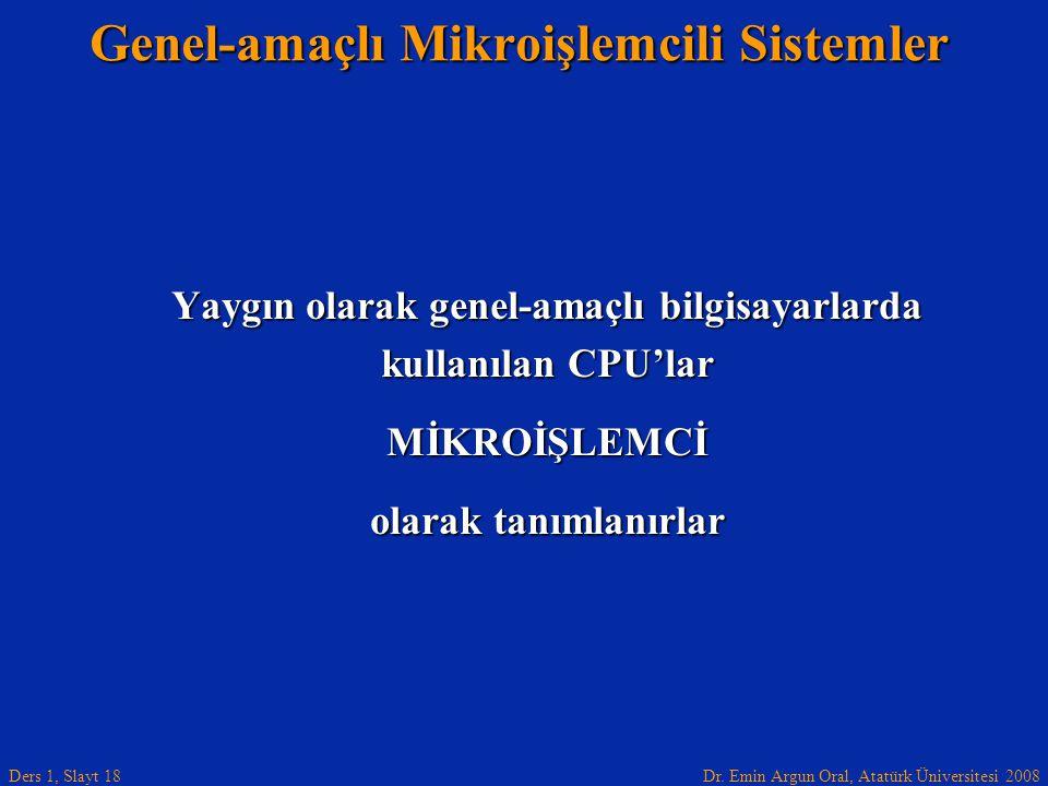 Dr. Emin Argun Oral, Atatürk Üniversitesi 2008 Ders 1, Slayt 18 Genel-amaçlı Mikroişlemcili Sistemler Yaygın olarak genel-amaçlı bilgisayarlarda kulla