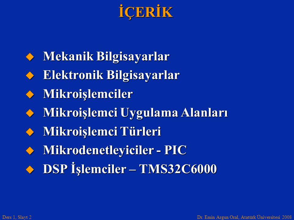 Dr. Emin Argun Oral, Atatürk Üniversitesi 2008 Ders 1, Slayt 2İÇERİK  Mekanik Bilgisayarlar  Elektronik Bilgisayarlar  Mikroişlemciler  Mikroişlem