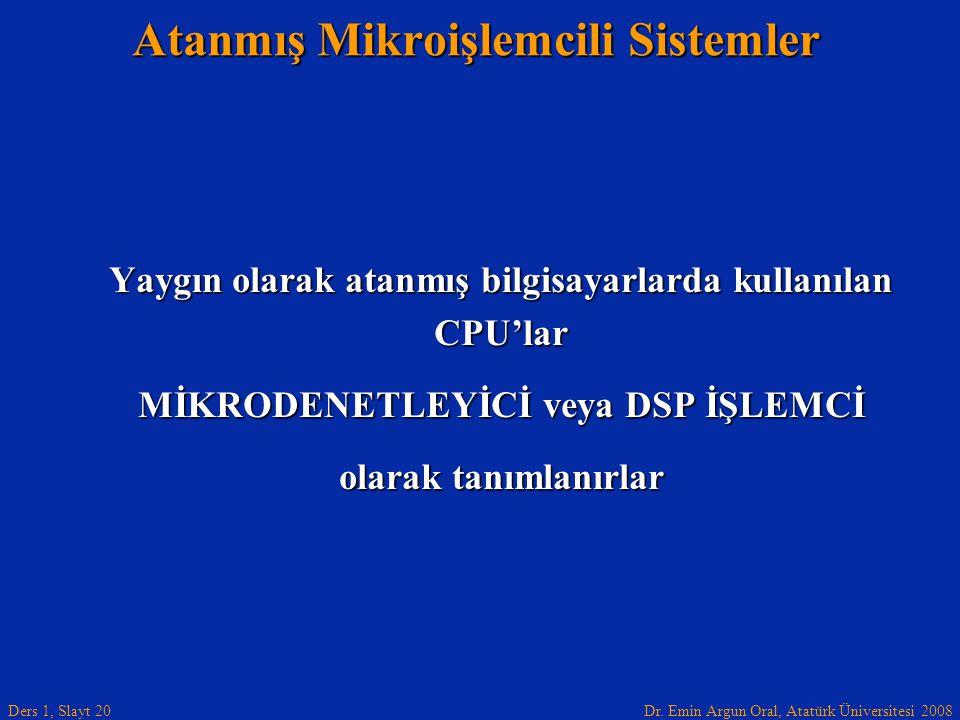 Dr. Emin Argun Oral, Atatürk Üniversitesi 2008 Ders 1, Slayt 20 Atanmış Mikroişlemcili Sistemler Yaygın olarak atanmış bilgisayarlarda kullanılan CPU'